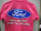 FORD BUILT WITHOUT YOUR TAX DOLLARS 100% COTTON SHIRT PINK S,M,L,XL & 2XL