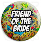 Friend of the Bride - 25mm Tattoo Wedding Button Badge with Fridge Magnet Option