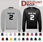 Hate You 2 Premium Quality Sweatshirts UNISEX ITEM ALL COLOURS & SIZES AVAILABLE