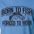 BORN TO FISH FORCED TO WORK T-Shirt hunting funny fishing camping outdoors
