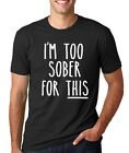 I'M TOO SOBER FOR THIS funny brunch drinking sarcasm college teacher T-Shirt