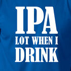 IPA LOT WHEN I DRINK funny drinking craft beer Oktoberfest college party T-Shirt