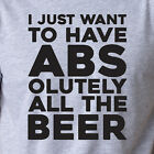 I JUST WANT TO HAVE ABSOLUTELY ALL THE BEER funny T-Shirt Christmas gift gym abs