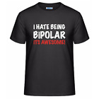 I Hate Being Bipolar Its Awesome Men's Unisex T-Shirt Humor Funny Novelty Tee