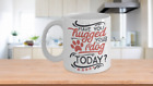 Have you hugged your dog today ceramic coffee-tea mug-dog lovers-custom design