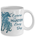 Exercise Your Imagination Every Day Ceramic Unicorn Coffee/Tea Mug 11 & 15 oz