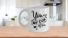 YOU ARE MY CUP OF TEA WHITE CERAMIC MUG 11,15 oz