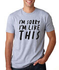 I'M SORRY I'M LIKE THIS funny college humor crazy family nerd geek T-Shirt