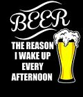 Funny T-shirt Beer The Reason I wake Up Every Afternoon Shirt Gift Free Shipping
