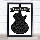 This Is Me Black & White Guitar Song Lyric Quote Print