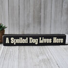 A Spoiled Dog Lives Here Wooden Sign - Shelf Sitter - 21 Colors to Choose From!