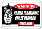 ARMED IRRATIONAL CRAZY REDNECK LIVES HERE Warning Decal gun country southern