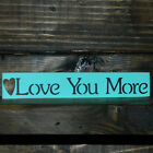Love You More Wooden Sign  - Shelf Sitter - 21 Colors to Choose From!!