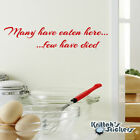 Many Have Eaten Here, Few Have Died. Vinyl Wall Decal home kitchen sticker L106