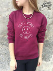 DON'T WORRY BE HAPPY Jumper Top Sweater Sweatshirt Fashion Tumblr Dont Hipster