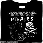 Lived & Were Good, God Would Permit Us To Be Pirates. - Mark Twain Quote, Shirt