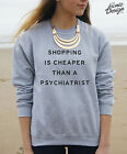 Shopping is Cheaper Than a Psychiatrist jumper top funny blogger tumblr fashion