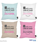 "BESIDE EVERY GREAT DAD IS A GREAT DAUGHTER 18"" CUSHION AVAILABLE IN 4 COLOURS"
