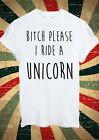 B*TCH Please I Ride A Unicorn Tumblr Fashion T Shirt Men Women Unisex 1709