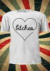 B*TCHES In Heart Trend Instagram Tumblr Fashion T Shirt Men Women Unisex 1790