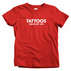 Tattoos Saved My Life Kids T-shirt - Baby Toddler Youth Tee - Inked Artist Ink