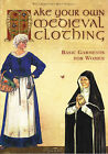 Make Your Own Medieval Clothing. Basic Garments for Women - IN INGLESE