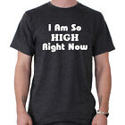 I Am So High Right Now Funny Slogan T-Shirt