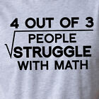 4 OUT OF 3 PEOPLE STRUGGLE WITH MATH funny T-Shirt geek nerd tee science class