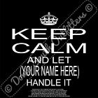 Custom Personalized Keep Calm And Let Your Name Handle It T-shirt Printed