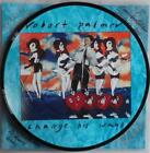 """ROBERT PALMER - CHANGE HIS WAYS - LIMITED EDITION 7"""" VINYL PICTURE DISC"""