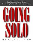 WILLIAM J. BOND - Going Solo: Developing a Home-Based ** Brand New ** $17.49 USD