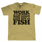 Work Is For People, Mens Funny Fishing T Shirt, Gift for Dad Grandad