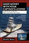 Cookbooks - MAKE MONEY WITH YOUR CAPTAINS LICENSE HOW TO GET A JOB OR RUN A By Brown David
