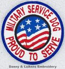 """SEW ON  MILITARY SERVICE DOG PROUD TO SERVE PATCH 3"""" Danny & LuAnns Embroidery"""