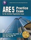 ARE 5 Practice Exam for the Architect Registration Exam by Holly Williams Leppo,
