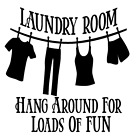Laundry Room Hang Around For Loads Of Fun Vinyl Decal Sticker Wall Decor Choice