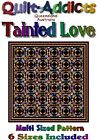 TAINTED LOVE - Quilt-Addicts Patterns - All Sizes