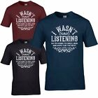 I Wasn't Listening T-Shirt Funny Not Deaf Humour Wasnt Old Mans Mens T-Shirt Top