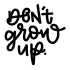 Don't Grow Up Vinyl Decal Sticker Home Wall Cup Car Decor Choose Size Color