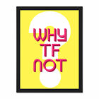 Why+Tf+Not+Question+Framed+Wall+Art+Print+18X24+In