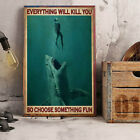 Diver Shark Everything Will Kill You So Choose Something Fun Poster Art Decor Fo