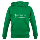 That's What I'm Tolkien About - Kids / Childrens Hoodie - 7 Colours - Funny