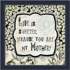 Life is Sweeter Because You are My Mother Whimsical Sign Framed Art Print 12x12