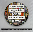 Paradise is a Library - Button, Magnet, or Mirror - 3 sizes available