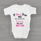 Personalised If Mum Says No Auntie Will Say Yes! Baby Grow, Bodysuit Vest Girls