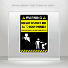 Decals Sticker Funny Do Not Disturb The Auto Body Painter car st5 XR877