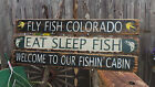 Fly Fish Colorado/Eat Sleep Fish/Welcome to our Fishin' Cabin Rustic Wood Signs