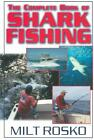 THE COMPLETE BOOK OF SHARK FISHING - ROSKO, MILT - NEW PAPERBACK BOOK