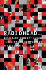 RADIOHEAD AND THE RESISTANT CONCEPT ALBUM - NEW HARDCOVER BOOK