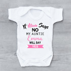 Personalised If Mum Says No Auntie Will Say Yes Girls Baby Grow Bodysuit